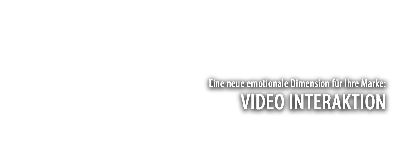 Eine neue emotionale Dimension für Ihre Marke: Video Interaktion